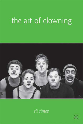 Art of Clowning: More Paths to Your Inner Clown Eli Simon