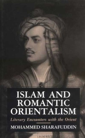Islam and Romantic Orientalism: Literary Encounters With the Orient Mohammed Sharafuddin