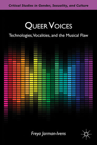 Queer Voices: Vocality, the Uncanny, and Popular Music  by  Freya Jarman-Ivens