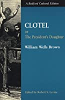 Clotel: Or, The President's Daughter: A Narrative of Slave Life in the United States (Bedford Cultural Editions)