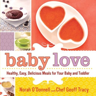 Baby Love: Healthy, Easy, Delicious Meals for Your Baby and Toddler Norah ODonnell