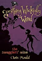 The Smugglers' Mine (Something Wickedly Weird, Book #5)