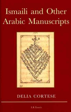 Ismaili and Other Arabic Manuscripts  by  Delia Cortese