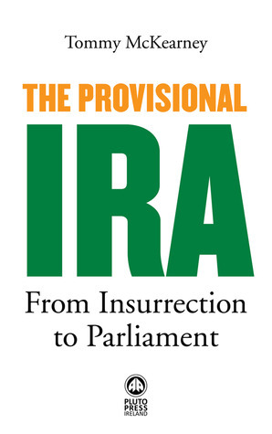 The Provisional IRA: From Insurrection to Parliament Tommy McKearney