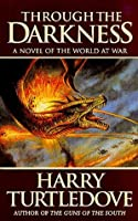Through The Darkness: A Novel of the World War--and Magic