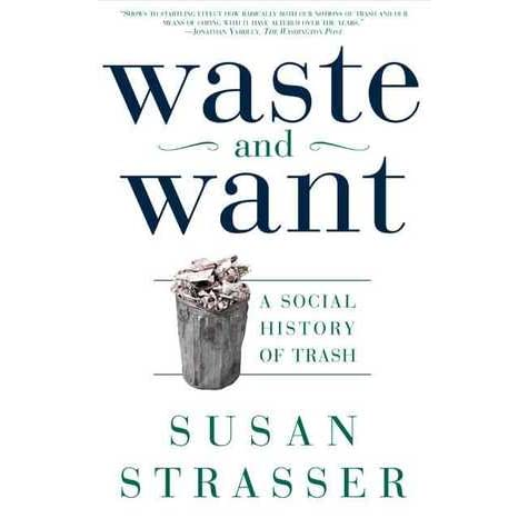 Waste and Want: A Social History of Trash - Susan Strasser, Alice Austen, Michelle McMillian