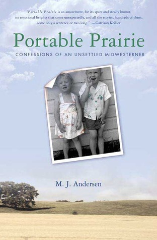 Portable Prairie: Confessions of an Unsettled Midwesterner  by  M.J. Andersen