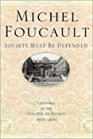 Lectures at the College de France, 1975-76: Society Must Be Defended