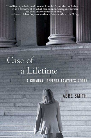 Case of a Lifetime: A Criminal Defense Lawyers Story Abbe Smith