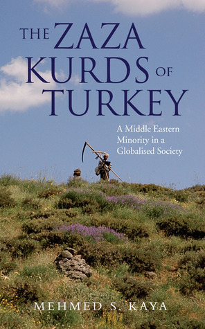 The Zaza Kurds of Turkey: A Middle Eastern Minority in a Globalised Society Mehmed S. Kaya