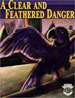A Clear and Feathered Danger (K23 Detectives #1)