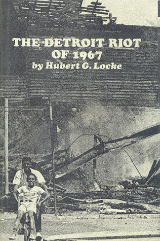 The Detroit Riot Of 1967 Hubert G. Locke