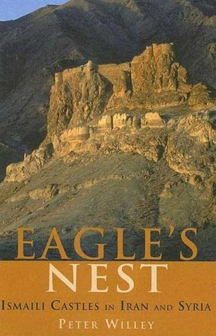 Eagles Nest: Ismaili Castles in Iran and Syria  by  Peter Willey