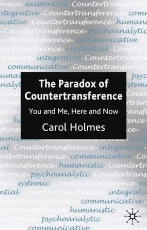 The Paradox of Countertransference: You and Me, Here and Now  by  Carol Holmes