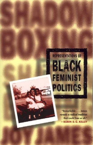 Shadowboxing: Representations of Black Feminist Politics Joy James
