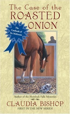 The Case of the Roasted Onion (The Casebook of Dr. McKenzie, #1) Claudia Bishop