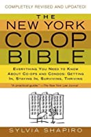 The New York Co-op Bible: Everything You Need to Know About Co-ops and Condos: Getting In, Staying In, Surviving, Thriving