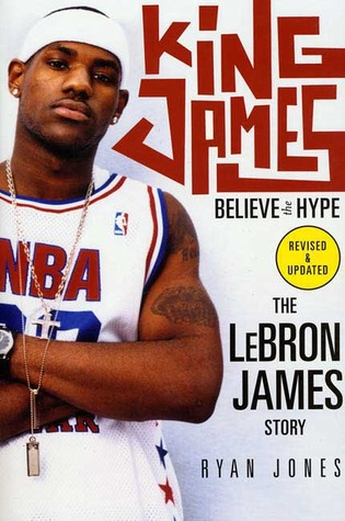 King James: Believe the Hype---The LeBron James Story  by  Ryan Jones