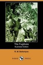 The Fugitives or the Tyrant Queen of Madagascar  by  R.M. Ballantyne