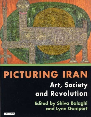Picturing Iran: Art, Society and Revolution  by  Shiva Balaghi
