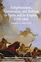Enlightenment, Governance, and Reform in Spain and its Empire 1759-1808