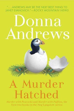 A Murder Hatched: Murder with Peacocks and Murder with Puffins, the First Two Books in the Meg Langslow Series  by  Donna Andrews