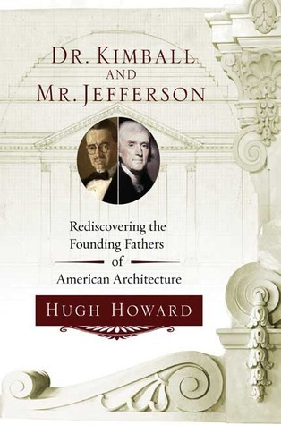 Dr. Kimball and Mr. Jefferson: Rediscovering the Founding Fathers of American Architecture  by  Hugh Howard