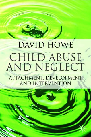 Attachment Theory, Child Maltreatment and Family Support: A Practice and Assessment Model David Howe