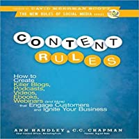 Content Rules: How to Create Killer Blogs, Podcasts, Videos, Ebooks, Webinars (and More) That Engage Customers and Ignite Your Business (New Rules Social Media Series)