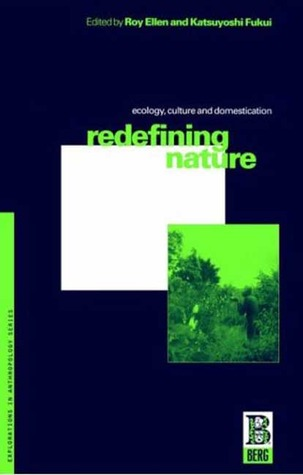 Redefining Nature: Ecology, Culture and Domestication  by  R.F. Ellen