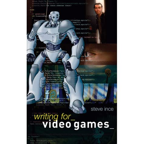 Writing for Video Games - Steve Ince