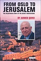From Oslo to Jerusalem: The Palestinian Story of the Secret Negotiations  by  Ahmed Qurei