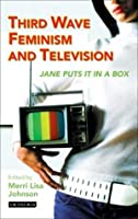 Third Wave Feminism and Television: Jane Puts It in a Box