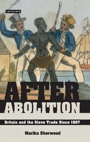 After Abolition: Britain and the Slave Trade Since 1807 Marika Sherwood