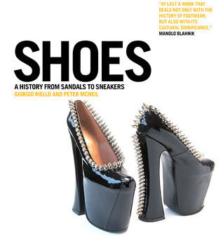 Shoes: A History From Sandals to Sneakers  by  Giorgio Riello