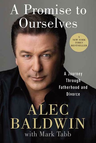 A Promise to Ourselves: A Journey Through Fatherhood and Divorce Alec Baldwin