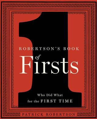 Robertsons Book of Firsts: Who Did What for the First Time  by  Patrick Robertson