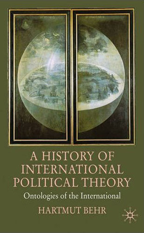 A History of International Political Theory: Ontologies of the International  by  Hartmut Behr