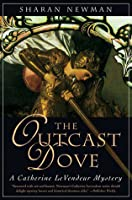 The Outcast Dove: A Catherine LeVendeur Mystery
