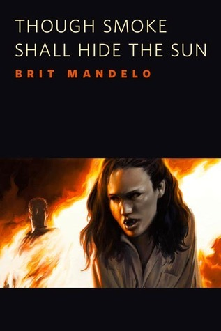 Though Smoke Shall Hide the Sun  by  Brit Mandelo