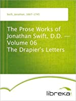 The Prose Works of Jonathan Swift, D.D. - Volume 06 The Drapier's Letters