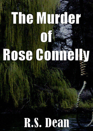 The Murder of Rose Connelly R.S. Dean