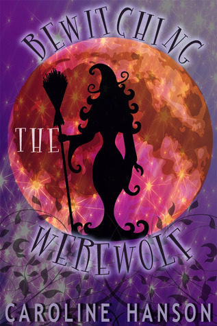 Bewitching the Werewolf (Megan Stephens #1)  by  Caroline Hanson