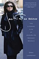 Jackie as Editor: The Literary Life of Jacqueline Kennedy Onassis