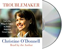 Troublemaker: Let's Do What It Takes to Make America Great Again