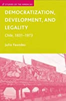 Democratization, Development, and Legality: Chile, 1831-1973. Studies of the Americas.  by  Julio Faundez