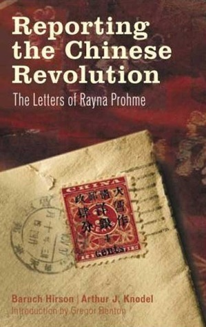 Reporting the Chinese Revolution: The Letters of Rayna Prohme Baruch Hirson