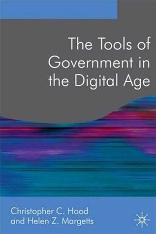 The Tools of Government in the Digital Age Christopher C. Hood