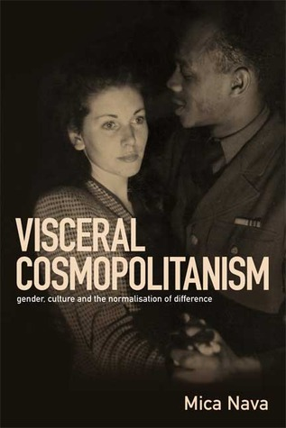 Visceral Cosmopolitanism: Gender, Culture and the Normalisation of Differenc  by  Mica Nava
