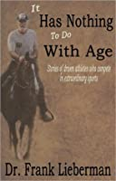 IT Has Nothing to Do with Age: Stories of driven athletes who compete in extraordinary Sports